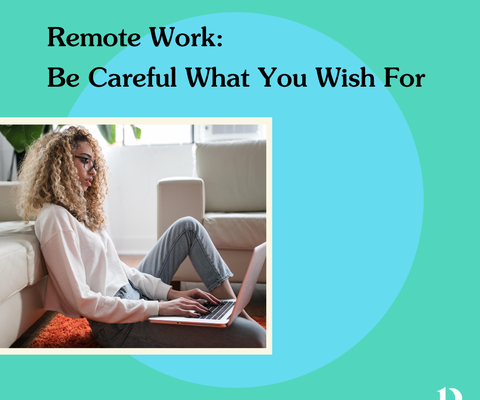 Remote Work: Be Careful What You Wish For