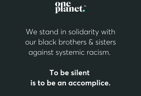One Planet stands in solidarity with our black brothers & sisters against systemic racism